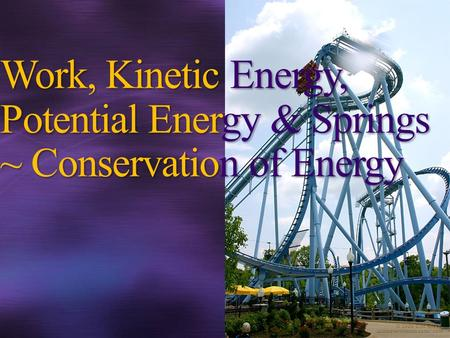 Work, Kinetic Energy, Potential Energy & Springs ~ Conservation of Energy.