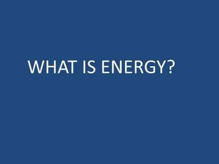 WHAT IS ENERGY?. ENERGY ENERGY: ability to do work. Whenever work is done, energy is transformed or transferred to another system. SI Units: joules (J)