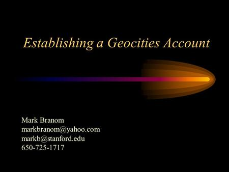 Establishing a Geocities Account Mark Branom  650-725-1717.