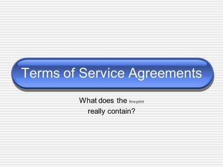 Terms of Service Agreements What does the fine print really contain?