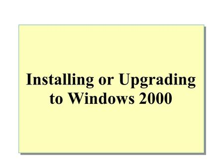 Installing or Upgrading to Windows 2000. Overview Preparing for Installation Installing Windows 2000 Professional from a Compact Disc Installing Windows.