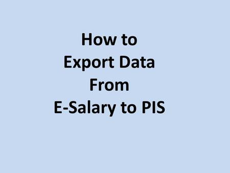 How to Export Data From E-Salary to PIS