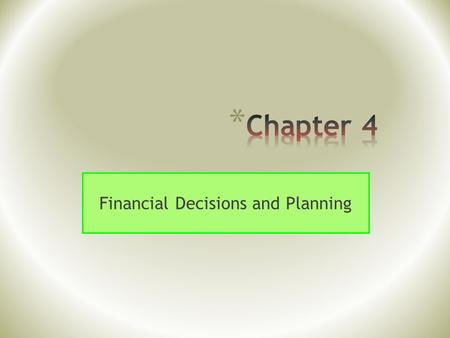 Financial Decisions and Planning. Slide 3 * Needs are things you must have. * Examples: food, clothing, shelter * Wants are things people desire. *