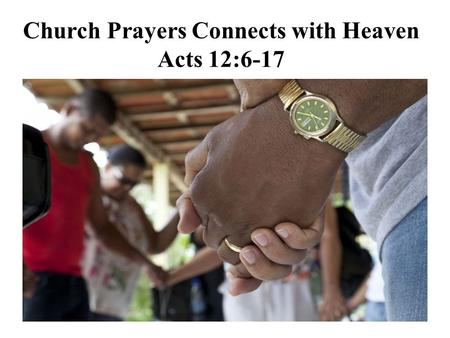 Church Prayers Connects with Heaven Acts 12:6-17.