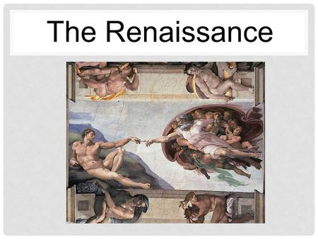 The Renaissance. WHAT WAS THE RENAISSANCE? What was the Renaissance, and where did it begin? Italy Italian Cities Urban Societies Major Trading Centers.