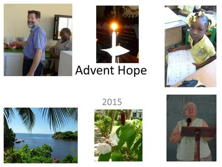 Advent Hope 2015. Haiti is hoping for a new President We have the final round of elections on 27 th December.