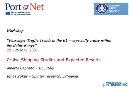 "Workshop ""Passenger Traffic Trends in the EU – especially cruise within the Baltic Range"" 22 – 25 May 2007 Cruise Shipping Studies and Expected Results."