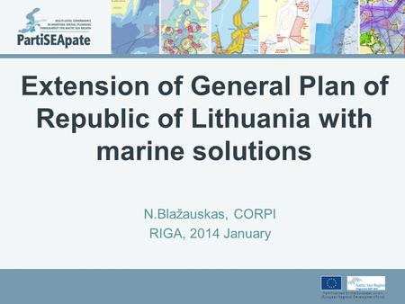 Part-financed by the European Union (European Regional Development Fund) Extension of General Plan of Republic of Lithuania with marine solutions N.Blаžauskas,