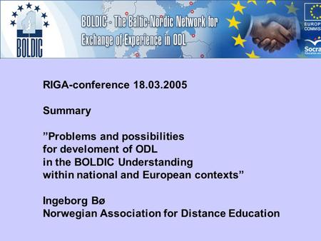 "RIGA-conference 18.03.2005 Summary ""Problems and possibilities for develoment of ODL in the BOLDIC Understanding within national and European contexts"""