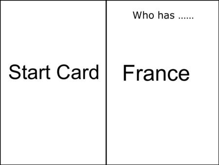 France Start Card Who has ……. Germany Paris Who has …… I Have ……