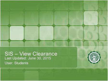 SIS – View Clearance Last Updated: June 30, 2015 User: Students.