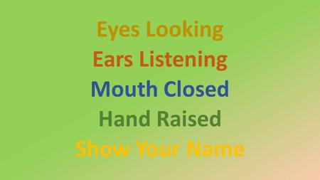 Eyes Looking Ears Listening Mouth Closed Hand Raised Show Your Name.