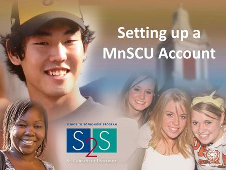 "Setting up a MnSCU Account. Go to www.stcloudstate.eduwww.stcloudstate.edu Click on ""Apply To St. Cloud State University"""