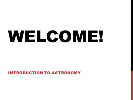 WELCOME! INTRODUCTION TO ASTRONOMY. INTRODUCTIONS Names Three questions: 1.Why are you interested/curious about astronomy? 2.What is one thing/fact/idea.