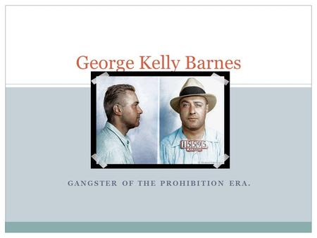 GANGSTER OF THE PROHIBITION ERA. George Kelly Barnes.