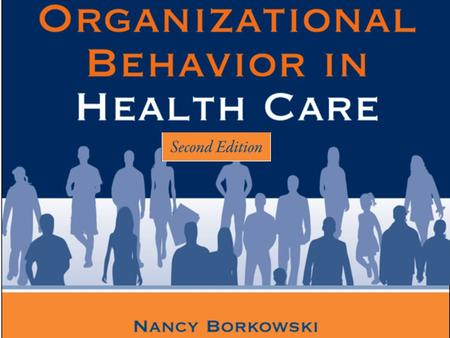 © 2010 Jones and Bartlett Publishers, LLC. Chapter 1 Overview and History of Organizational Behavior © 2010 Jones and Bartlett Publishers, LLC.
