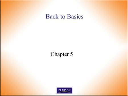 Back to Basics Chapter 5. Introductory Foods, 13 th ed. Bennion and Scheule © 2010 Pearson Higher Education, Upper Saddle River, NJ 07458. All Rights.