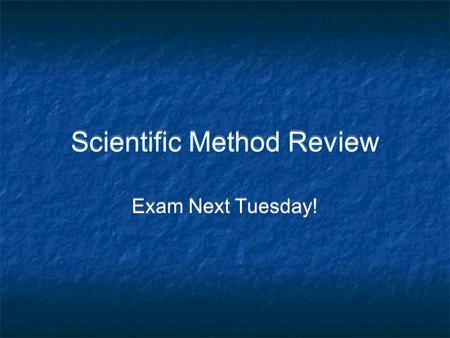 Scientific Method Review Exam Next Tuesday!. What are the steps of the scientific method? Problem Statement Research Hypothesis Experiment Data Analysis.