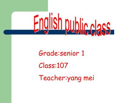 Grade:senior 1 Class:107 Teacher:yang mei. Unit 2 Project P.38.