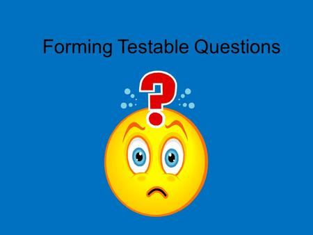 Forming Testable Questions