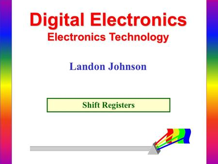 Digital Electronics Electronics Technology Landon Johnson Shift Registers.