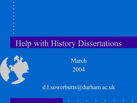 Help with History Dissertations March 2004