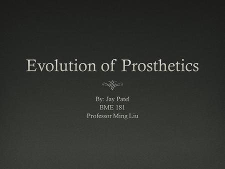 Evolution of Prosthetics