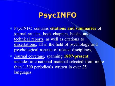 PsycINFO PsycINFO contains citations and summaries of journal articles, book chapters, books, and technical reports, as well as citations to dissertations,