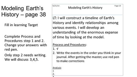 Modeling Earth's History – page 38 9/25/14Page 19 Modeling Earth's History LT: I will construct a timeline of Earth's History and identify relationships.