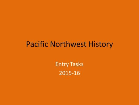 Pacific Northwest History Entry Tasks 2015-16. Entry Task #30 12/17/15 Collect San Juan Island Junior Ranger booklet Finish Seahawks History Assignments.