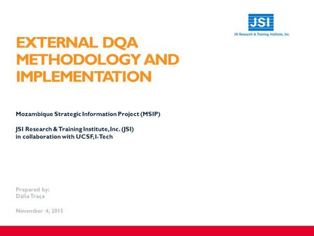 EXTERNAL DQA METHODOLOGY AND IMPLEMENTATION ​ Mozambique Strategic Information Project (MSIP) ​ JSI Research & Training Institute, Inc. (JSI) in collaboration.