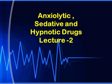 Anxiolytic , Sedative and Hypnotic Drugs