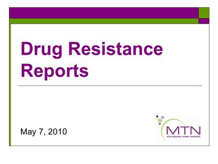 Drug Resistance Reports May 7, 2010. What is resistance testing?  HIV-1 has genetic material called RNA  Using a laboratory test, we can determine the.
