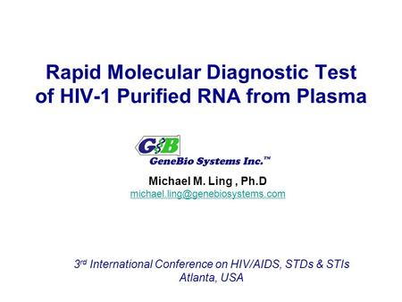 Rapid Molecular Diagnostic Test of HIV-1 Purified RNA from Plasma Michael M. Ling, Ph.D