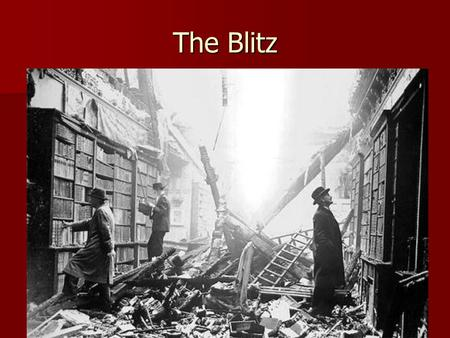 The Blitz The Blitz The Blitz. It was dangerous living in a big city during the war because It was dangerous living in a big city during the war because.