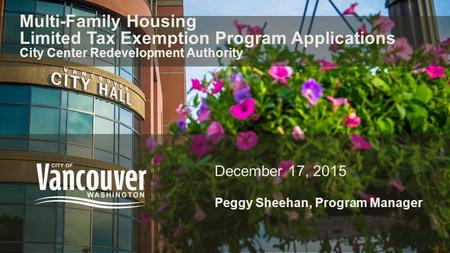 Multi-Family Housing Limited Tax Exemption Program Applications City Center Redevelopment Authority December 17, 2015 Peggy Sheehan, Program Manager.