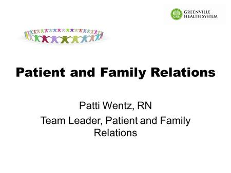 Patient and Family Relations Patti Wentz, RN Team Leader, Patient and Family Relations.