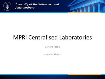 MPRI Centralised Laboratories Gerrard Peters School of Physics 1.