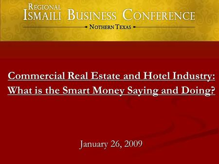 Commercial Real Estate and Hotel Industry: What is the Smart Money Saying and Doing? January 26, 2009.