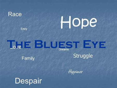 Race Dreams Despair Hope Love Happiness Envy The Bluest Eye Family Struggle.