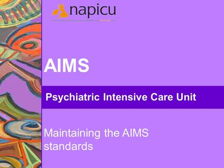 AIMS Psychiatric Intensive Care Unit Maintaining the AIMS standards.