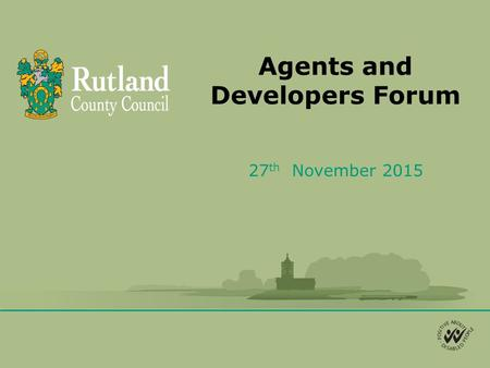 Agents and Developers Forum 27 th November 2015. Agenda 1.Welcome and Introductions 2.Local Plan review and call for sites 3.Neighbourhood Plans update.