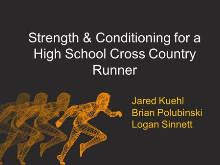 Strength & Conditioning for a High School Cross Country Runner Jared Kuehl Brian Polubinski Logan Sinnett.