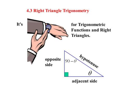It's for Trigonometric Functions and Right Triangles. 4.3 Right Triangle Trigonometry adjacent side opposite side hypotenuse.