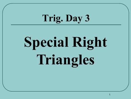 1 Trig. Day 3 Special Right Triangles. 2 45°-45°-90° Special Right Triangle 45° Hypotenuse X X X Leg Example: 45° 5 cm.