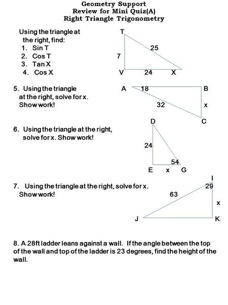 Using the triangle at T the right, find: 1. Sin T 25 2. Cos T 7 3. Tan X 4. Cos X V 24 X 5. Using the triangle A 18 B at the right, solve for x. Show work!
