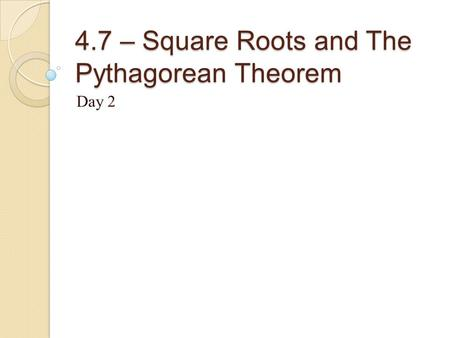 4.7 – Square Roots and The Pythagorean Theorem Day 2.