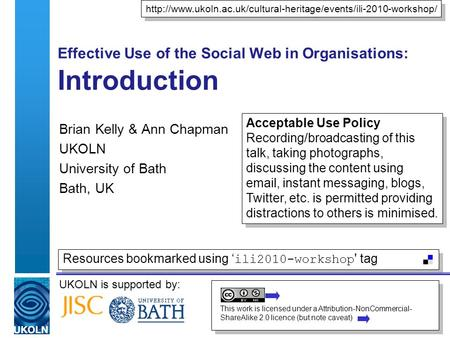 UKOLN is supported by: Effective Use of the Social Web in Organisations: Introduction Brian Kelly & Ann Chapman UKOLN University of Bath Bath, UK
