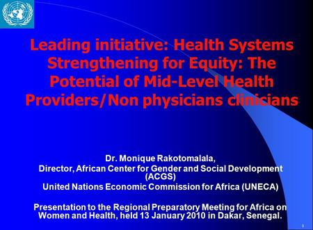 1 Leading initiative: Health Systems Strengthening for Equity: The Potential of Mid-Level Health Providers/Non physicians clinicians Dr. Monique Rakotomalala,