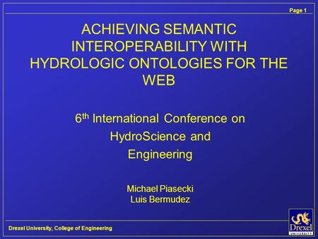 Page 1 Drexel University, College of Engineering ACHIEVING SEMANTIC INTEROPERABILITY WITH HYDROLOGIC ONTOLOGIES FOR THE WEB 6 th International Conference.